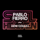 How Could I/Pablo Fierro