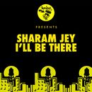 I'll Be There/Sharam Jey