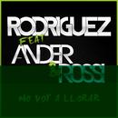 No Voy a Llorar [feat. Ander & Rossi]/Rodriguez