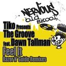 Feel It feat. Dawn Tallman - Razor N' Guido Remix/TIKO PRESENTS THE GROOVE