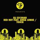 Red Hot feat. Anna Lunoe / Touch/Eli Escobar