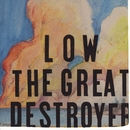 The Great Destroyer/Low