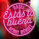 Estás to buena (feat. Henry Méndez)/Rasel