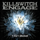 The End Of Heartache Special Package Bonus Tracks/Killswitch Engage