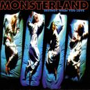 Destroy What You Love/Monsterland