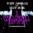 I wanna let it go (feat. Baby Noel)/Tony Aguilar