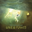 Lake & Flames/The Car Is On Fire