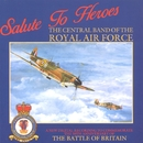 Salute To Heroes/The Central Band Of The Royal Air Force
