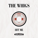 Hit Me/The Whigs