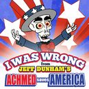 I Was Wrong/Jeff Dunham's Achmed Saves America