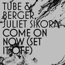 Come On Now (Set it off) [Radio Edit]/Tube & Berger & Juliet Sikora