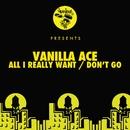 All I Really Want / Don't Go/Vanilla Ace