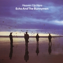 Heaven Up Here/Echo And The Bunnymen