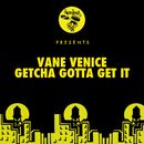Getcha Gotta Get It/Vane Venice