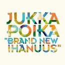 Brand new ihanuus/Jukka Poika