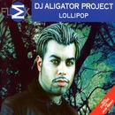 Lollipop [Remixes]/DJ Aligator Project