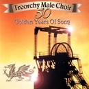 Fifty Golden Years Of Song/The Treorchy Male Voice Choir