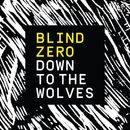 Down To The Wolves/Blind Zero