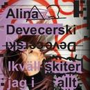 Ikväll skiter jag i allt/Alina Devecerski