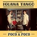 Poco a Poco/Iguana Tango