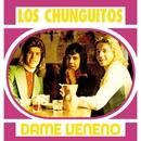Dame Veneno/Los Chunguitos