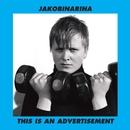 This Is An Advertisement/Jakobinarina