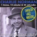 Swedish jazz Masters: Charlie Norman - 1 Timme, 12 Minuter Och 30 Sekunder/Charlie Norman