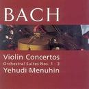 Violin Concertos/ Orchestral Suites - J S Bach/Yehudi Menuhin