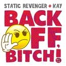 Back Off, Bitch!/Static Revenger