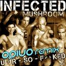 U R So Fucked [Opiuo Remix]/Infected Mushroom