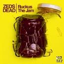 Ruckus The Jam/Zeds Dead
