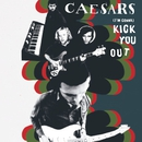 (I'm gonna ) Kick You Out/Caesars