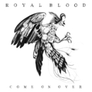 Come On Over/Royal Blood