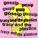 Real Damage/The Gossip / Tracy & The Plastics