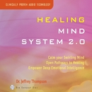 Healing Mind System 2.0/Dr. Jeffrey Thompson