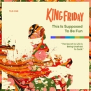 This Is Supposed To Be Fun/King Friday