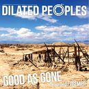 Good As Gone/Dilated Peoples