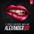 Y solo quiero bailar/Alexander Rod
