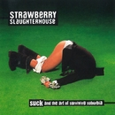 Suck and the Art of Surviving Suburbia/Strawberry Slaughterhouse