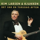 Det Var En Torsdag Aften/Kim Larsen & Kjukken