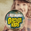 First Words/GROWN KIDS