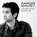 Come And Save Us/Aaron Shust