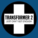 Just Can't Get Enough/Transformer 2
