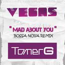 Mad About You [Bossa Nova Remix]/Vegas & Tomer G