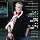 Alla dessa minnen - Det bästa av Mikael Wiehe/Mikael Wiehe