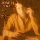 Así Te Quiero Yo/José Luis Perales