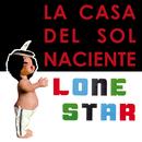 La Casa del Sol Naciente(The House Of the Rising Sun)/Lonestar
