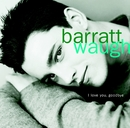 I Love You, Goodbye/Barratt Waugh