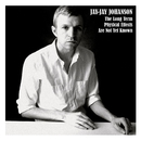 The Long Term Physical Effects Are Not Yet Known/Jay-Jay Johanson