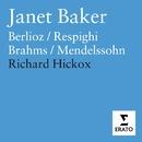 Dame Janet Baker sings Berlioz, Brahms, Mendelssohn & Respighi/Dame Janet Baker/London Symphony Chorus/City of London Sinfonia/Richard Hickox